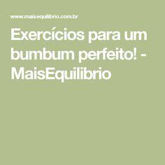 Exercícios para um bumbum perfeito! - MaisEquilibrio