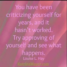 ظللت لسنوات توجه الإنتقادات لنفسك و لم يُجدِ ذلك، جرب أن تتقبل نفسك و انظر ماذا يحدث. ~لويز هاي