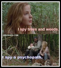 TWD.  This was the first episode I watched and all I could think was this bitch is going to get eaten or shot.