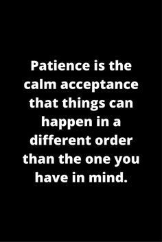 Patience is thus the key to happiness: know that happiness, luck, fortune, success might not come immediately, but it will come.