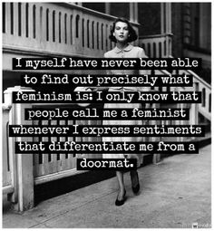 """This is such a terrific quote by Rebecca West, 1913 -""""I myself have never been able to find out precisely what feminism is: I only know that people call me a feminist whenver I express sentiments that differentiate me from a doormat."""" isn't a dirty word Quotes Thoughts, Life Quotes Love, Quotes To Live By, Me Quotes, Amy Poehler, The Words, Rebecca West, Gay Pride, Mantra"""