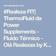 #Realeza FIT| ThermoFluid da Power Supplements - Fluído Térmico   - Olá Realezas by Karina Autieri