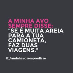 If it's much sand for you truck, make two trips.  #aminhavosempredisse #frases #avo #funny #divertido #quotes #grandma #lol #frasesdaavo #comedia #comedy #phrases #rir