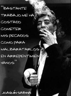 """""""Bastante me ha costado cometer mis pecados como para 'balbaratarlos' en arrepentimientos vanos"""", Joaquín Sabina."""