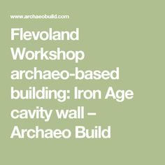 Flevoland Workshop archaeo-based building: Iron Age cavity wall – Archaeo Build