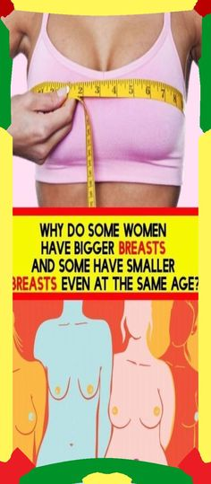 Why Do Some Women Have Bigger Breasts And Some Have Smaller Breasts Even At The Same Age?