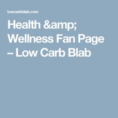 Health & Wellness Fan Page – Low Carb Blab