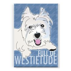 "You know your Westie has a certain 'tude all her own—honor it by displaying the Westie Dog Magnet from Pop Doggie, which features this sassy pooch with the tagline, ""Full of Westietude."""