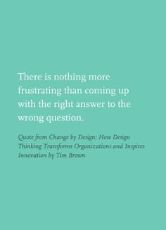 Quote from Change by Design: How Design Thinking Transforms Organizations and Inspires Innovation by Tim Brown