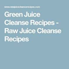 Green Juice Cleanse Recipes - Raw Juice Cleanse Recipes