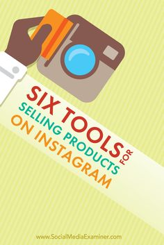Do you want to sell your products using Instagram?  The right Instagram tools help you maximize your revenue.  In this article you'll discover six tools to help you sell products on Instagram. Via @smexaminer