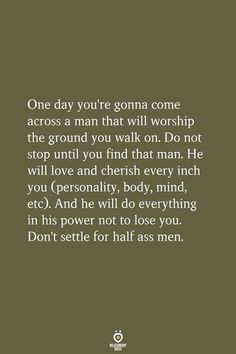One Day You're Gonna Come Across Man That Will Worship The Ground You Walk On - Relationship Quotes - Quotes For Him, Great Quotes, Quotes To Live By, Godly Man Quotes, True Quotes, Motivational Quotes, Inspirational Quotes, Quotes Quotes, Relationship Rules