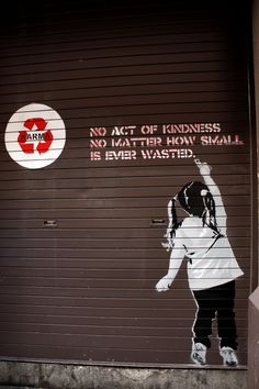 No act of kindness, no matter how small, is ever wasted.    Quotes - Street Art - Graffiti - Urban Art