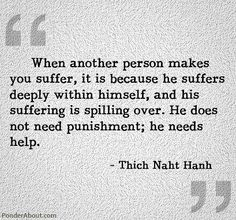 This quote reminds me of bullies for some reason. Maybe that's who Hanh was referring to.