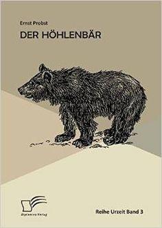 Titel des Taschenbuches Der Höhlenbär (Diplomica Verlag, Hamburg) von Ernst Probst -  Erhältlich bei Amazon unter http://www.amazon.de/H%C3%B6hlenb%C3%A4r-Ernst-Probst/dp/3959345615/ref=sr_1_1?ie=UTF8&qid=1432488045&sr=8-1&keywords=Der+H%C3%B6hlenb%C3%A4r+Diplomica