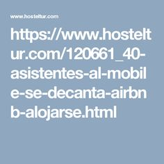 https://www.hosteltur.com/120661_40-asistentes-al-mobile-se-decanta-airbnb-alojarse.html