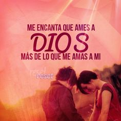 Me encanta que ames a Dios mas de lo que me amas a mi.../Frases ♥ Cristianas ♥