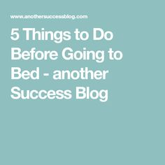 5 Things to Do Before Going to Bed - another Success Blog