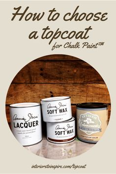 How to choose a topcoat for Chalk Paint™ by Annie Sloan https://shop.interiorstoinspire.com/