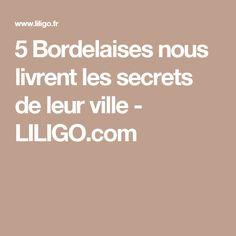 5 Bordelaises nous livrent les secrets de leur ville - LILIGO.com