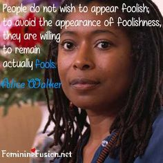 Alice Walker Quote ~ Fools