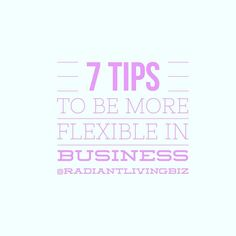 7 Tips to Be Flexible in Business  1. Set goals pursue them and expect change. 2. Release your need to be in control things will not always go as planned. 3. Be solution oriented focus on what you can do not what you can't. 4. Remember what really matters in life and business don't stress over the small stuff. 5. It's ok if you change your mind. 6. Get more creative stretch your mental muscles  7. There is Always a Way try something. Bonus Never measure your self worth by how much money…