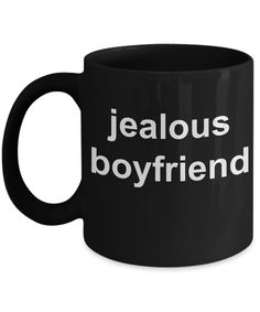 Boyfriend Borthday Gifts - Dyi Funny Christmas Gifts For Him - 11 Oz Black Cup - Jealous Boyfriend    #yesecart #gift #coffeemug