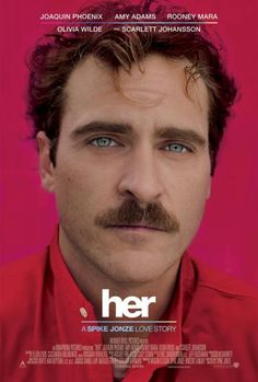 Her (2013) - 5/5 stars; great movie-Joaquin Phoenix, Amy Adams, Olivia Wilde, Rooney Mara, Scarlett Johansson. So much more than I was anticipating-a perfect indictment of modern society.