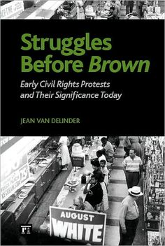 Struggles before Brown: Early Civil Rights Protests and Their Significance Today, by Jean Van Delinder