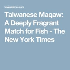 Taiwanese Maqaw: A Deeply Fragrant Match for Fish - The New York Times