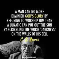 C. S. Lewis Quote (About Him god glory darkness Christianity belief)