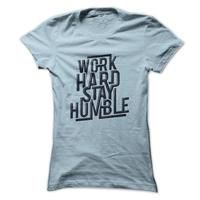T shirt with Quote - Work hard stay humble