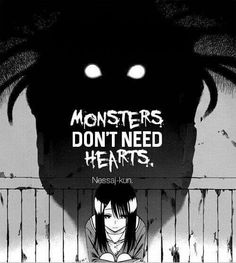 I dont need a heart the darkness inside of me keeps me alive.