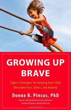 Growing Up Brave: Expert Strategies for Helping Your Child Overcome Fear, Stress, and Anxiety by Donna B. Pincus: Sometimes being overly protective increases your child's anxiety. #Books #Parenting