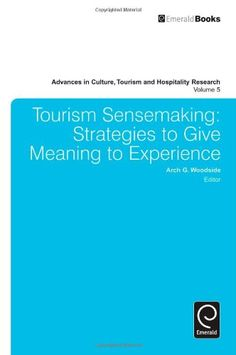 Tourism Sensemaking: Strategies to Give Meaning to Experience (Advances in Culture, Tourism and Hospitality Research) by Arch G. Woodside