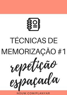TÉCNICAS DE MEMORIZAÇÃO #1 - Técnica da repetição espaçada   PLANYAR // uma técnica que vai ajudar, e muito, nos teus estudos!