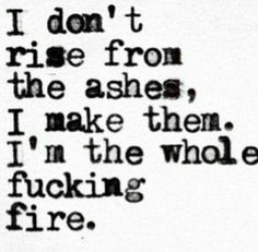 I don't rise from the ashes, I make them. I'm the whole fucking fire. Aries Zodiac Facts, Aries Quotes, Sarcastic Quotes, Funny Quotes, Aries Zodiac Tattoos, Qoutes, Aries Horoscope, Scorpio, Great Quotes