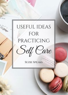 40+ useful ideas for practicing self-care, particularly when things get overwhelming.