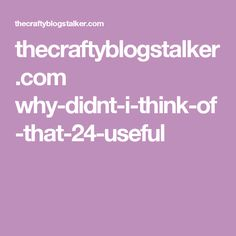 thecraftyblogstalker.com why-didnt-i-think-of-that-24-useful