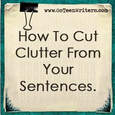 Go Teen Writers: Cut the Clutter From Your Sentences