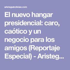 El nuevo hangar presidencial: caro, caótico y un negocio para los amigos (Reportaje Especial) - Aristegui Noticias