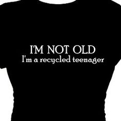 I'm not old I'm a recycled teenager, Woman's Statement Shirt,Funny Message Tee,Gift Women,Woman Clothing,Quotes Sayings All Sizes Plus Sizes on Etsy, $24.95