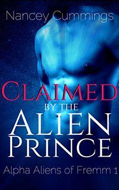 Claimed by the Alien Prince: Alpha Alien Romance (Alpha Aliens of Fremm Book 1) by Nancey Cummings http://www.amazon.com/dp/B01A3KSI9Q/ref=cm_sw_r_pi_dp_o4F6wb1SW3PBT