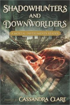 Cover Reveal: Shadowhunters and Downworlders: A Mortal Instruments Reader (The Mortal Instruments)  by Cassandra Clare. Coming 1/29/13