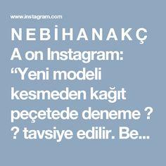 """N E B İ H A N A K Ç A on Instagram: """"Yeni modeli kesmeden kağıt peçetede deneme 👍 ✂ tavsiye edilir. Benim videolar hâlâ 15saniye 1dakika olsa neler paylascam youtube la uğraşıp…"""" • Instagram"""