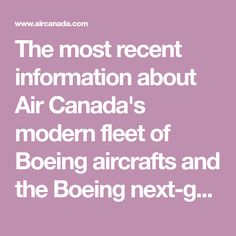 The most recent information about Air Canada's modern fleet of Boeing aircrafts and the Boeing next-generations. Find out more.
