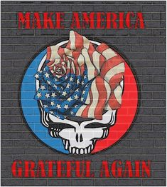 Make America Grateful Again Say Love You, My Love, Grateful Dead Image, Dead And Company, Forever Grateful, Good Ol, Cool Bands, Rock N Roll, Tatoos
