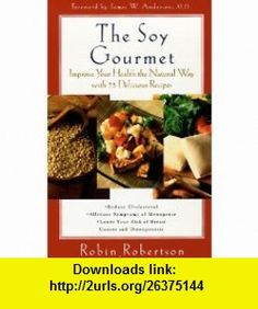 The Soy Gourmet Improve Your Health the Natural Way with 75 Delicious Recipes (9780452279223) Robin Robertson , ISBN-10: 0452279224  , ISBN-13: 978-0452279223 ,  , tutorials , pdf , ebook , torrent , downloads , rapidshare , filesonic , hotfile , megaupload , fileserve