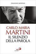 """Festivaletteratura di Mantova, presentazione """"Carlo Maria Martini. Il silenzio della Parola"""" di Damiano Modena"""