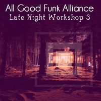 "All Good Funk Alliance - ""Late Night Workshop 3"" by ALL GOOD FUNK ALLIANCE on SoundCloud"